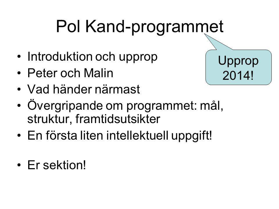 Pol Kand-programmet Introduktion och upprop Peter och Malin Vad händer närmast Övergripande om programmet: mål, struktur, framtidsutsikter En första liten intellektuell uppgift.