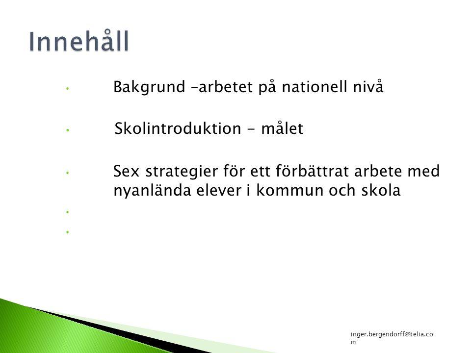 Bakgrund –arbetet på nationell nivå Skolintroduktion - målet Sex strategier för ett förbättrat arbete med nyanlända elever i kommun och skola inger.be