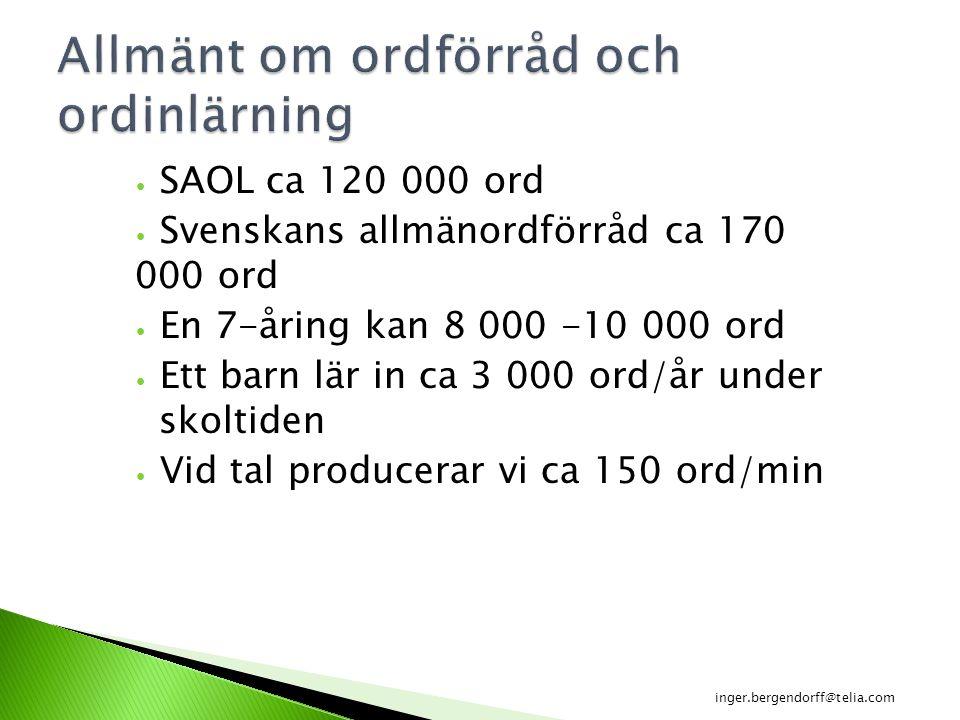 SAOL ca 120 000 ord Svenskans allmänordförråd ca 170 000 ord En 7-åring kan 8 000 -10 000 ord Ett barn lär in ca 3 000 ord/år under skoltiden Vid tal