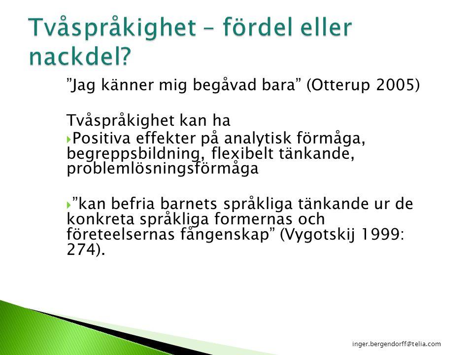 """""""Jag känner mig begåvad bara"""" (Otterup 2005) Tvåspråkighet kan ha  Positiva effekter på analytisk förmåga, begreppsbildning, flexibelt tänkande, prob"""