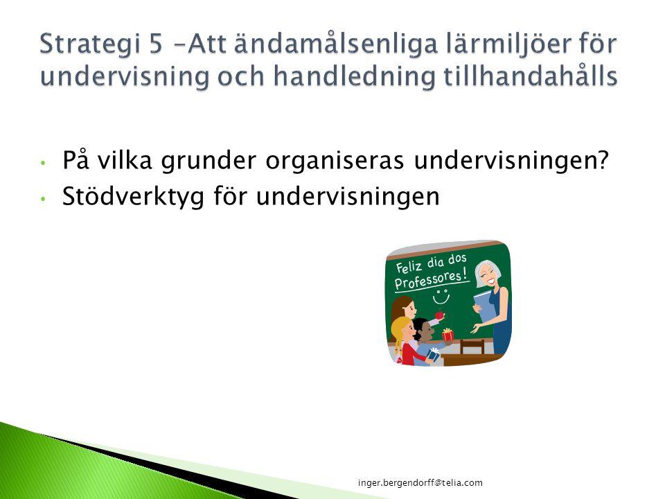 På vilka grunder organiseras undervisningen? Stödverktyg för undervisningen inger.bergendorff@telia.com