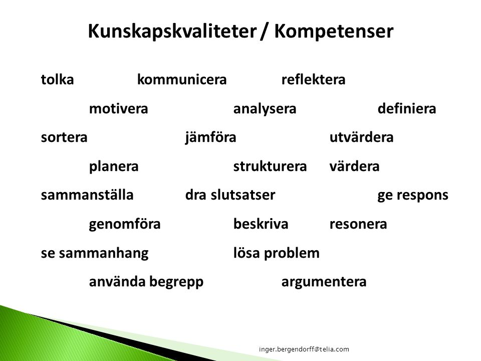 Kunskapskvaliteter / Kompetenser tolkakommunicerareflektera motiveraanalyseradefiniera sortera jämförautvärdera planerastruktureravärdera sammanställa