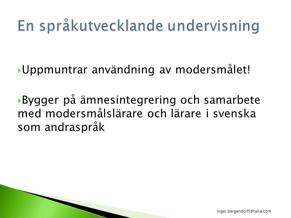  Uppmuntrar användning av modersmålet!  Bygger på ämnesintegrering och samarbete med modersmålslärare och lärare i svenska som andraspråk inger.berg