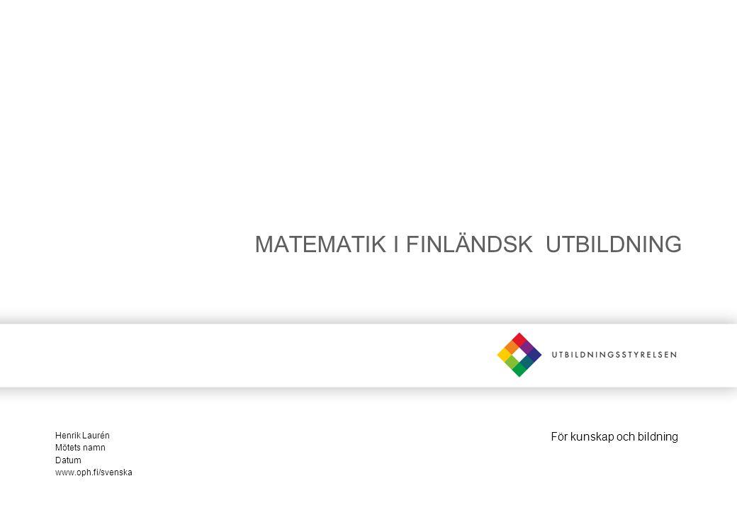 För kunskap och bildning MATEMATIK I FINLÄNDSK UTBILDNING Henrik Laurén Mötets namn Datum www.oph.fi/svenska