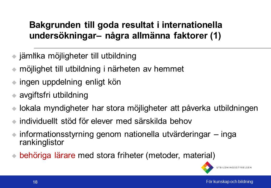 18 För kunskap och bildning ' Bakgrunden till goda resultat i internationella undersökningar– några allmänna faktorer (1)  jämlika möjligheter till u