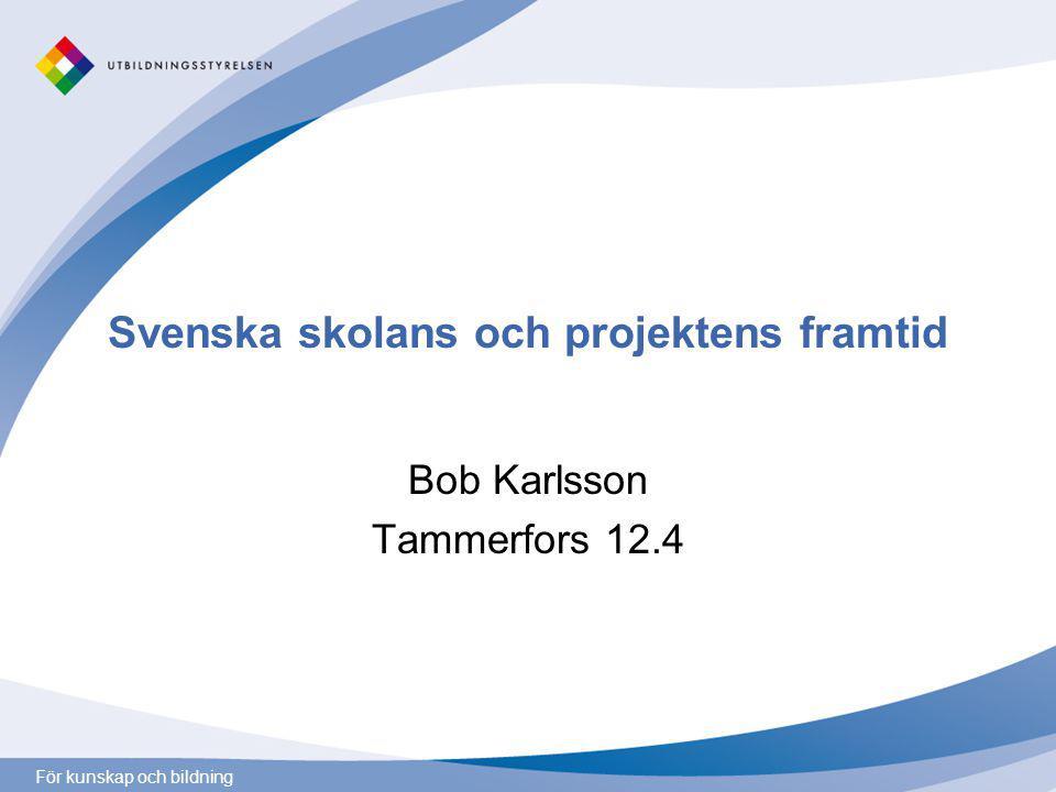 För kunskap och bildning Svenska skolans och projektens framtid Bob Karlsson Tammerfors 12.4