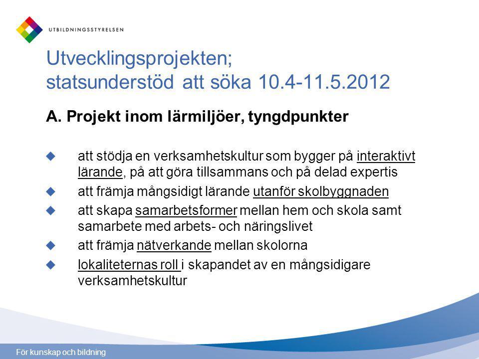För kunskap och bildning Utvecklingsprojekten; statsunderstöd att söka 10.4-11.5.2012 A.