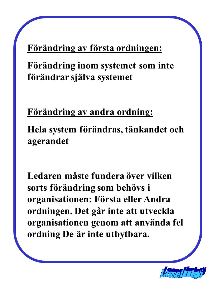 Förändring av första ordningen: Förändring inom systemet som inte förändrar själva systemet Förändring av andra ordning: Hela system förändras, tänkan