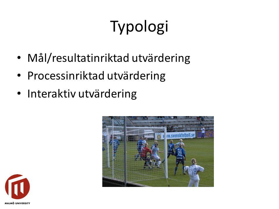 Typologi Mål/resultatinriktad utvärdering Processinriktad utvärdering Interaktiv utvärdering