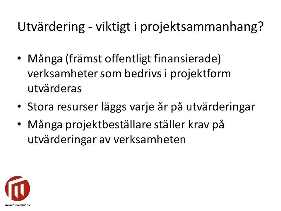 Utvärdering - viktigt i projektsammanhang? Många (främst offentligt finansierade) verksamheter som bedrivs i projektform utvärderas Stora resurser läg