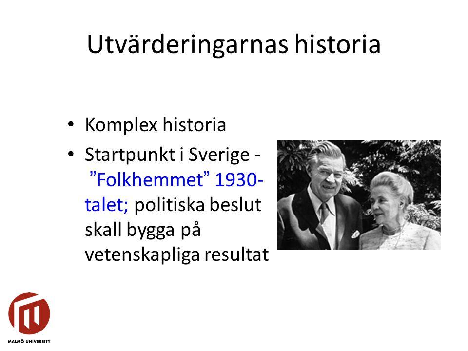 """Utvärderingarnas historia Komplex historia Startpunkt i Sverige - """"Folkhemmet"""" 1930- talet; politiska beslut skall bygga på vetenskapliga resultat"""