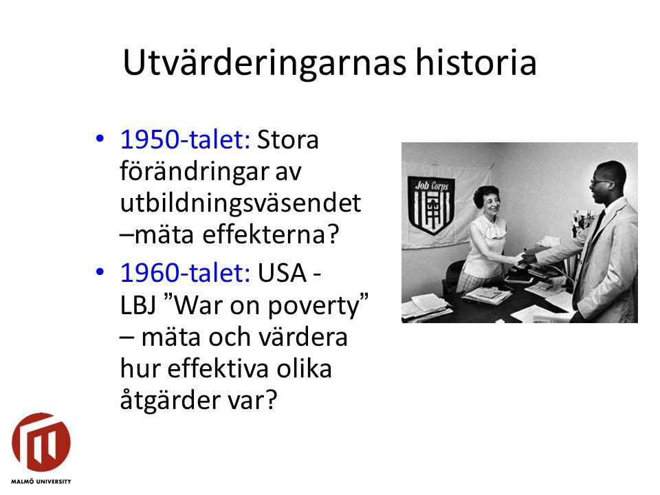 """Utvärderingarnas historia 1950-talet: Stora förändringar av utbildningsväsendet –mäta effekterna? 1960-talet: USA - LBJ """"War on poverty"""" – mäta och vä"""