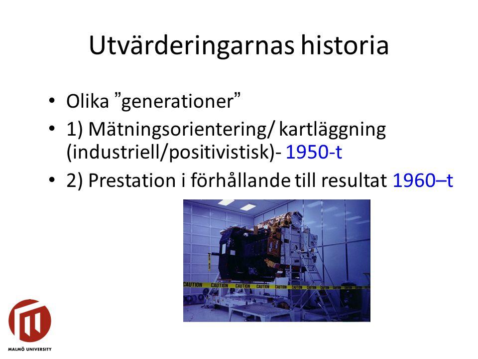 """Utvärderingarnas historia Olika """"generationer"""" 1) Mätningsorientering/ kartläggning (industriell/positivistisk)- 1950-t 2) Prestation i förhållande ti"""