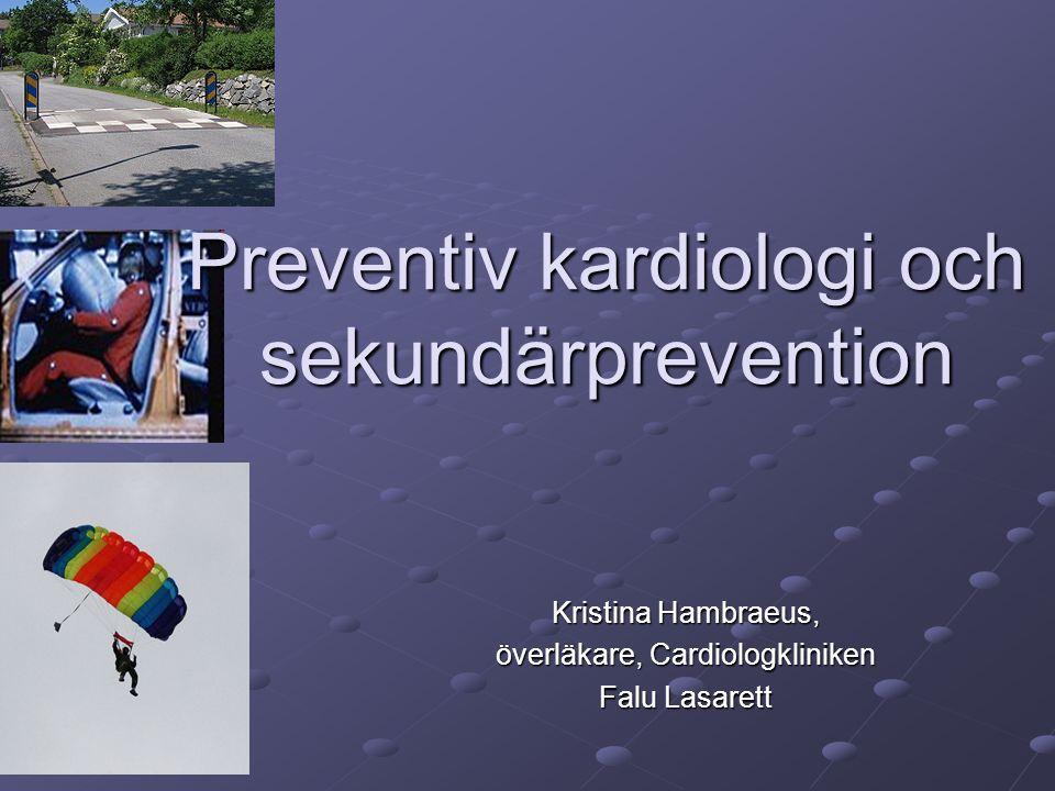 Preventiv kardiologi och sekundärprevention Kristina Hambraeus, överläkare, Cardiologkliniken Falu Lasarett