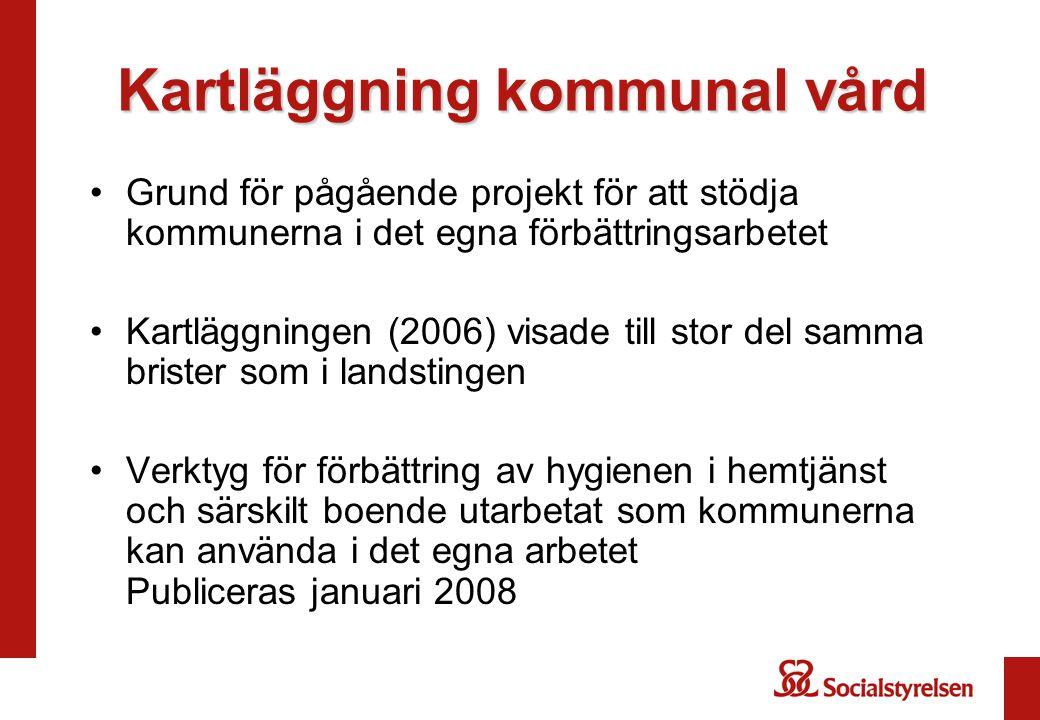 Kartläggning kommunal vård Grund för pågående projekt för att stödja kommunerna i det egna förbättringsarbetet Kartläggningen (2006) visade till stor
