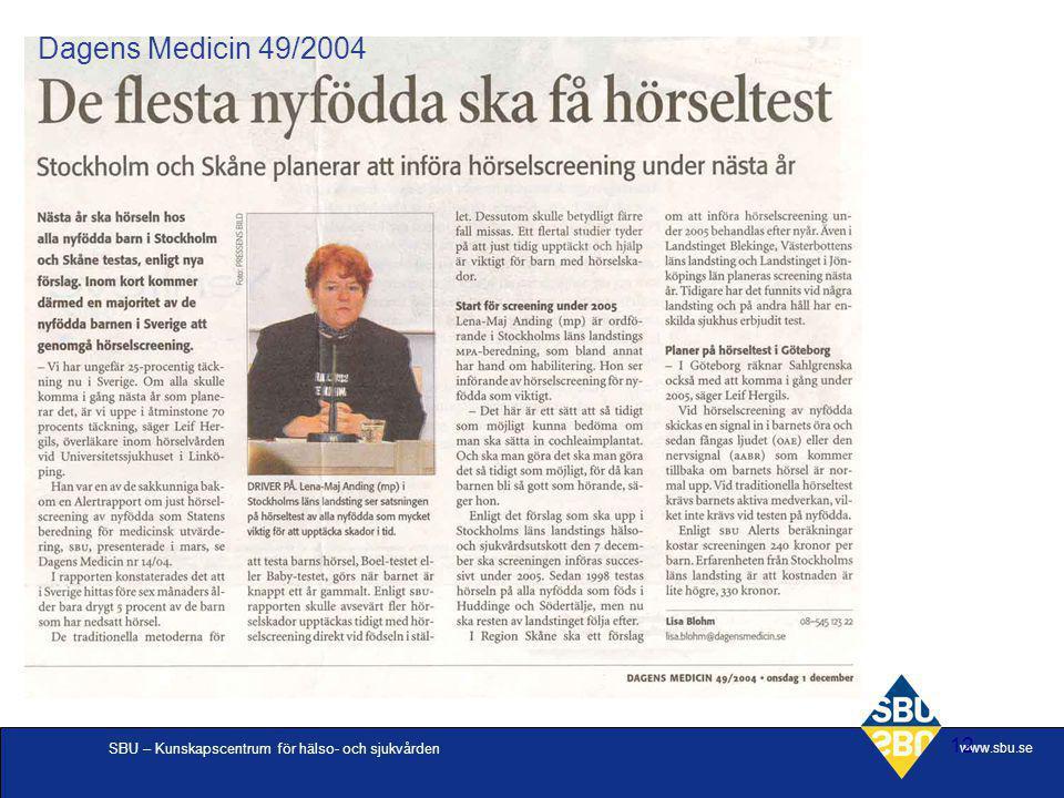 SBU – Kunskapscentrum för hälso- och sjukvården www.sbu.se 12 Dagens Medicin 49/2004