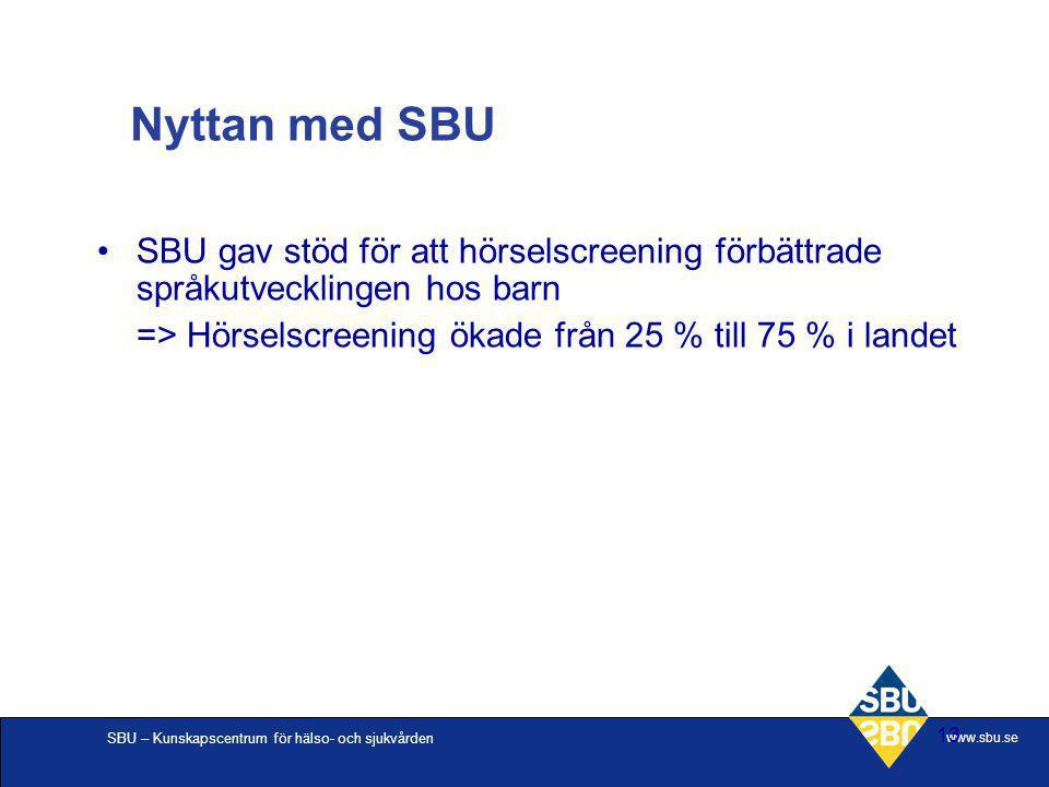 SBU – Kunskapscentrum för hälso- och sjukvården www.sbu.se 13 SBU gav stöd för att hörselscreening förbättrade språkutvecklingen hos barn => Hörselscr
