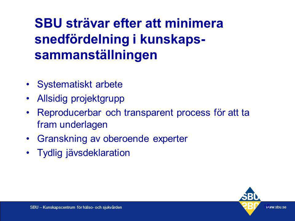 SBU – Kunskapscentrum för hälso- och sjukvården www.sbu.se 16 SBU strävar efter att minimera snedfördelning i kunskaps- sammanställningen Systematiskt