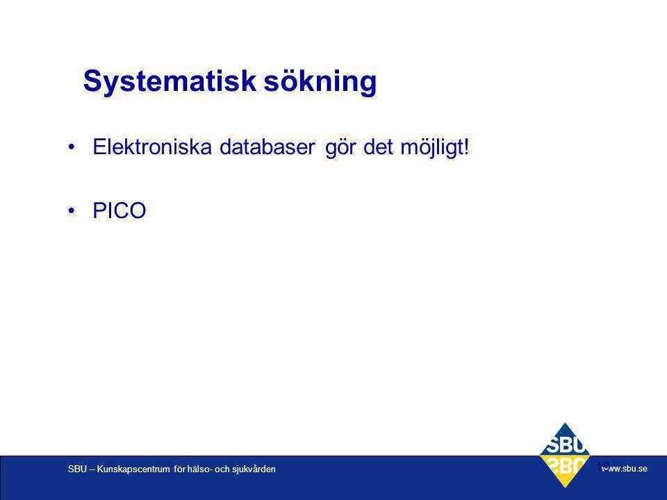 SBU – Kunskapscentrum för hälso- och sjukvården www.sbu.se 19 Systematisk sökning Elektroniska databaser gör det möjligt! PICO