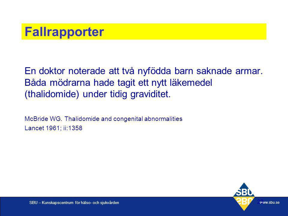 SBU – Kunskapscentrum för hälso- och sjukvården www.sbu.se 23 Fallrapporter En doktor noterade att två nyfödda barn saknade armar. Båda mödrarna hade