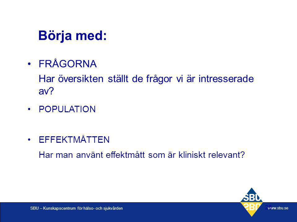 SBU – Kunskapscentrum för hälso- och sjukvården www.sbu.se 26 Börja med: FRÅGORNA Har översikten ställt de frågor vi är intresserade av? POPULATION EF