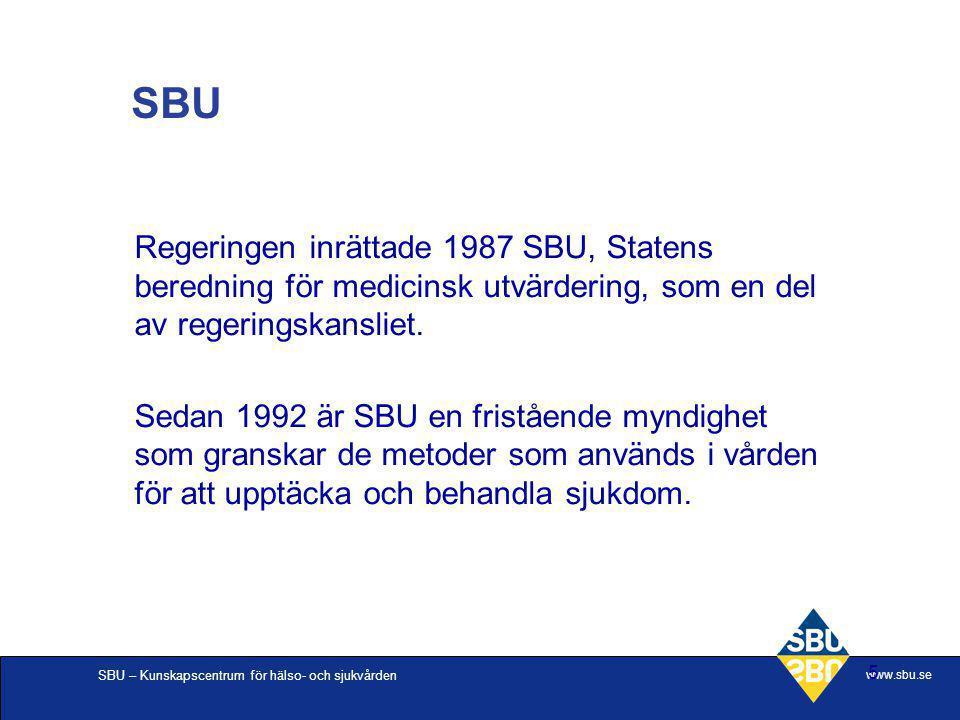 SBU – Kunskapscentrum för hälso- och sjukvården www.sbu.se 5 Regeringen inrättade 1987 SBU, Statens beredning för medicinsk utvärdering, som en del av