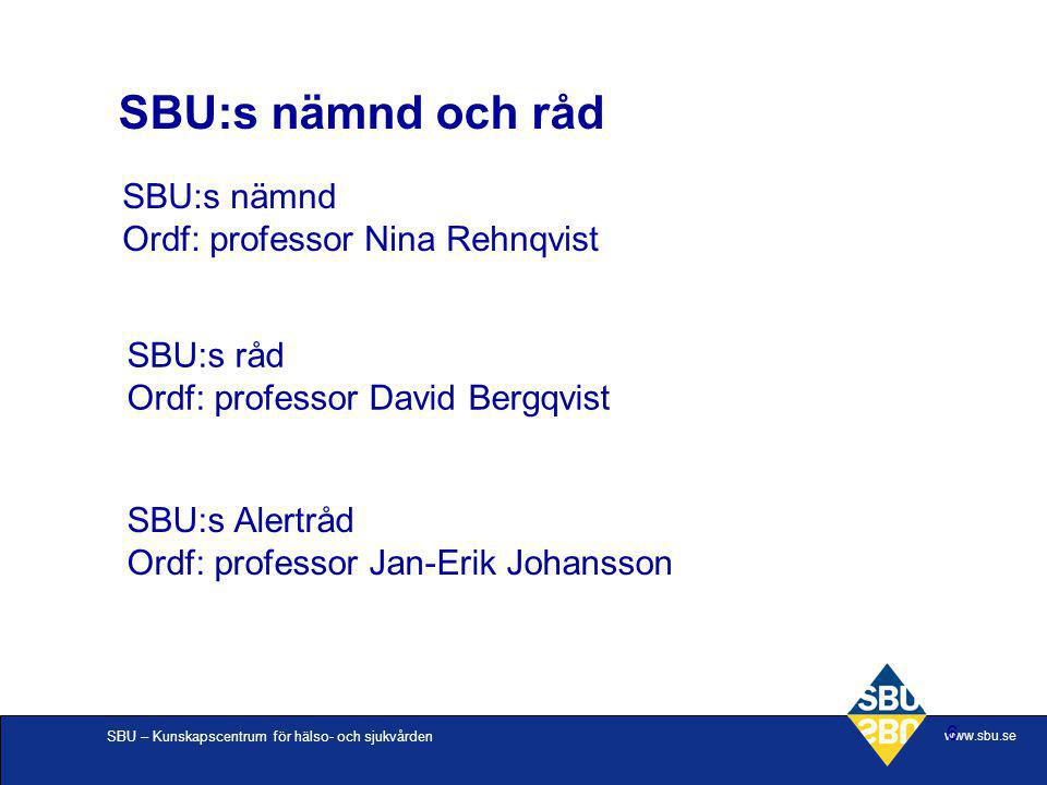 SBU – Kunskapscentrum för hälso- och sjukvården www.sbu.se 6 SBU:s nämnd Ordf: professor Nina Rehnqvist SBU:s råd Ordf: professor David Bergqvist SBU: