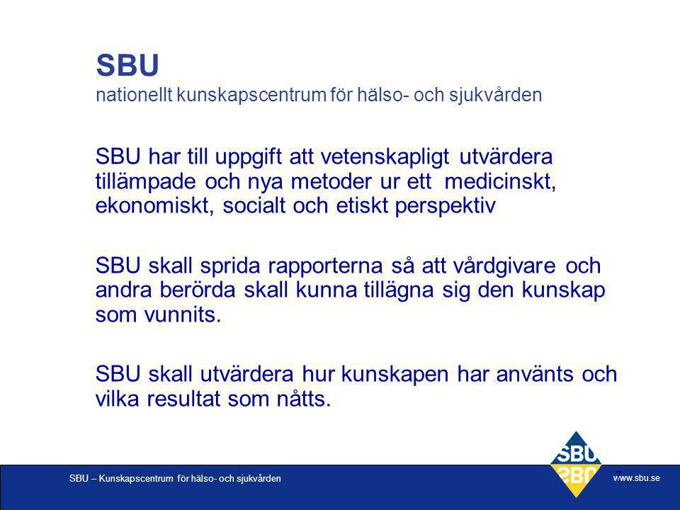 SBU – Kunskapscentrum för hälso- och sjukvården www.sbu.se 7 SBU har till uppgift att vetenskapligt utvärdera tillämpade och nya metoder ur ett medici