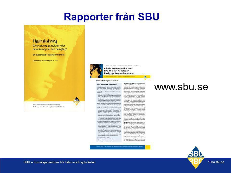 SBU – Kunskapscentrum för hälso- och sjukvården www.sbu.se 8 Rapporter från SBU www.sbu.se