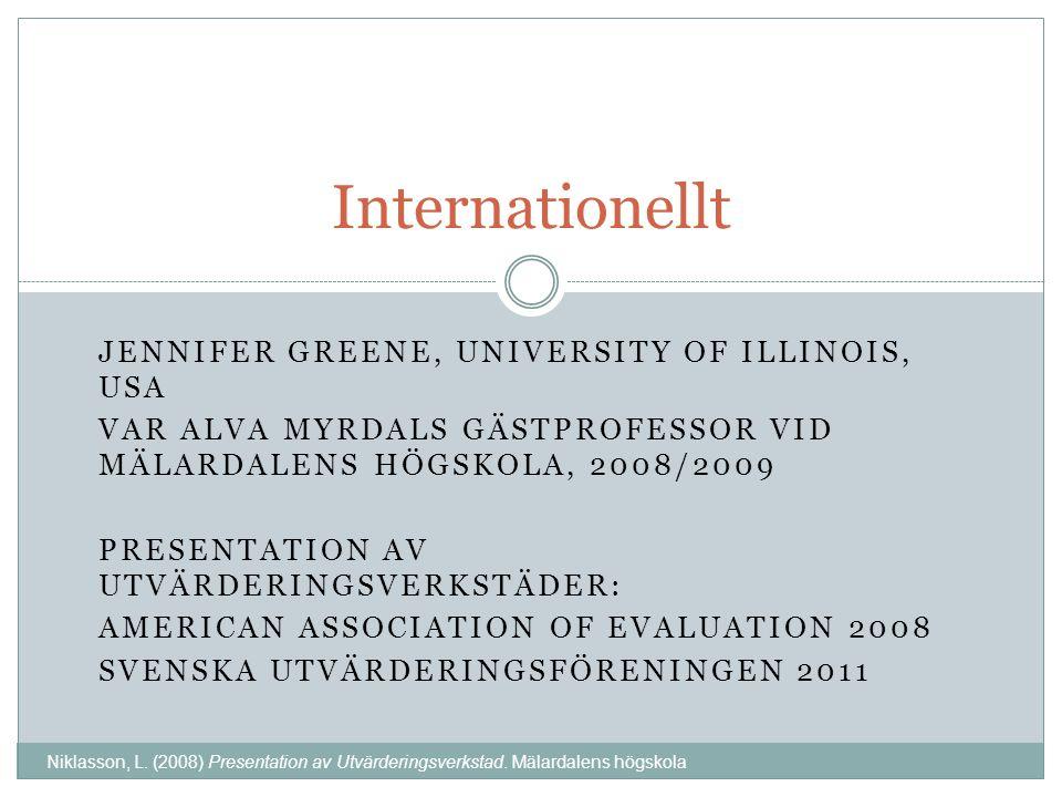 JENNIFER GREENE, UNIVERSITY OF ILLINOIS, USA VAR ALVA MYRDALS GÄSTPROFESSOR VID MÄLARDALENS HÖGSKOLA, 2008/2009 PRESENTATION AV UTVÄRDERINGSVERKSTÄDER