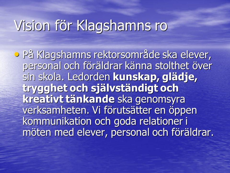 Vision för Klagshamns ro På Klagshamns rektorsområde ska elever, personal och föräldrar känna stolthet över sin skola.