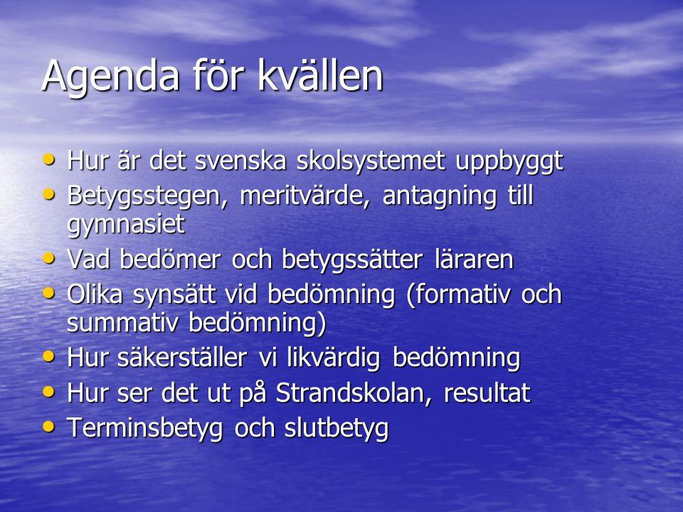 Agenda för kvällen Hur är det svenska skolsystemet uppbyggt Hur är det svenska skolsystemet uppbyggt Betygsstegen, meritvärde, antagning till gymnasie