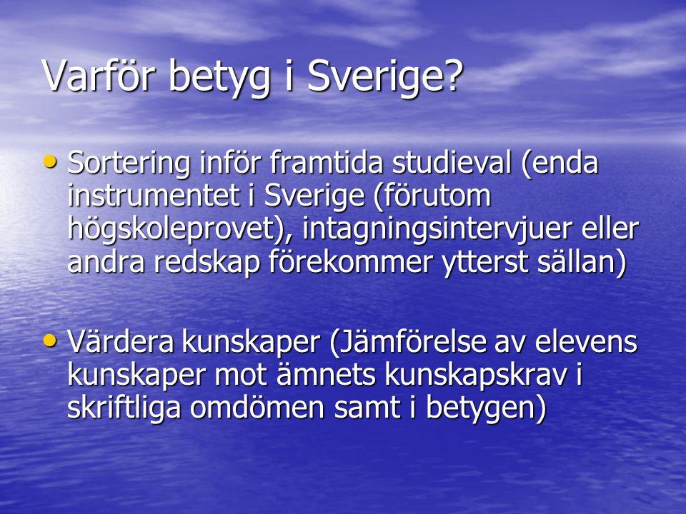 Varför betyg i Sverige? Sortering inför framtida studieval (enda instrumentet i Sverige (förutom högskoleprovet), intagningsintervjuer eller andra red