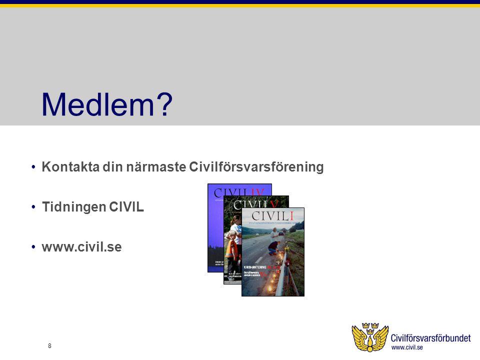 Medlem? Kontakta din närmaste Civilförsvarsförening Tidningen CIVIL www.civil.se 8