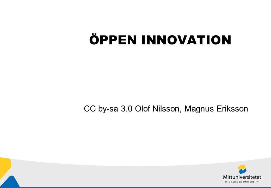 ÖPPEN INNOVATION CC by-sa 3.0 Olof Nilsson, Magnus Eriksson