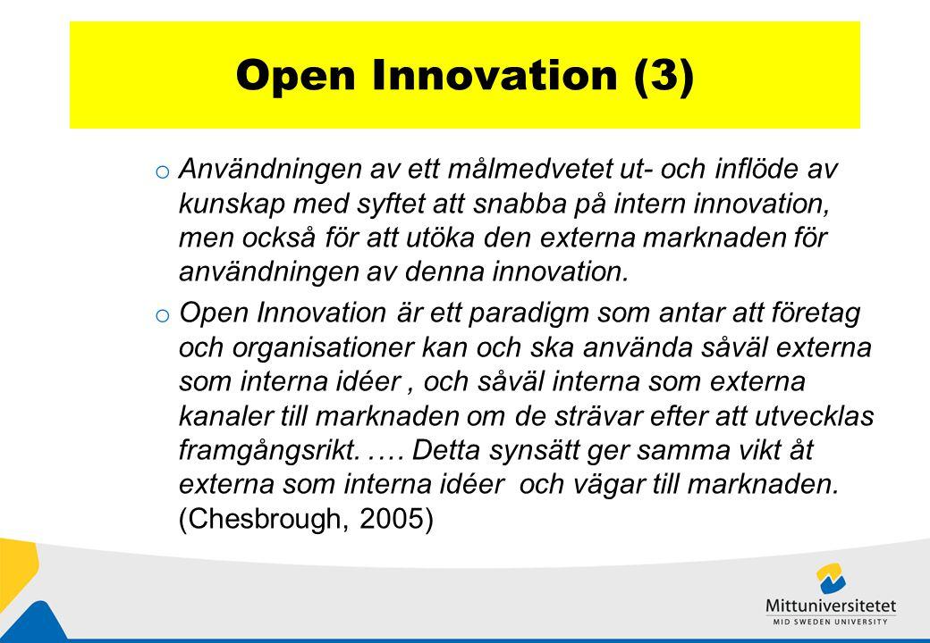Open Innovation (3) o Användningen av ett målmedvetet ut- och inflöde av kunskap med syftet att snabba på intern innovation, men också för att utöka den externa marknaden för användningen av denna innovation.