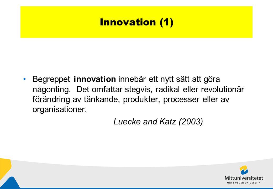 Innovation (1) Begreppet innovation innebär ett nytt sätt att göra någonting.
