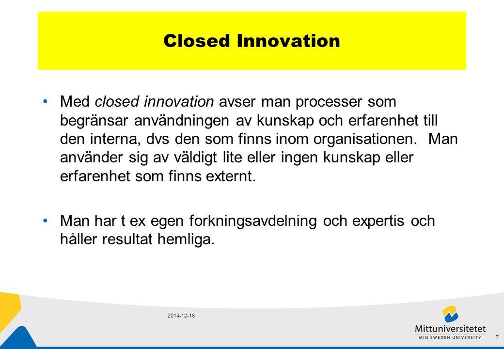 Closed Innovation Med closed innovation avser man processer som begränsar användningen av kunskap och erfarenhet till den interna, dvs den som finns inom organisationen.