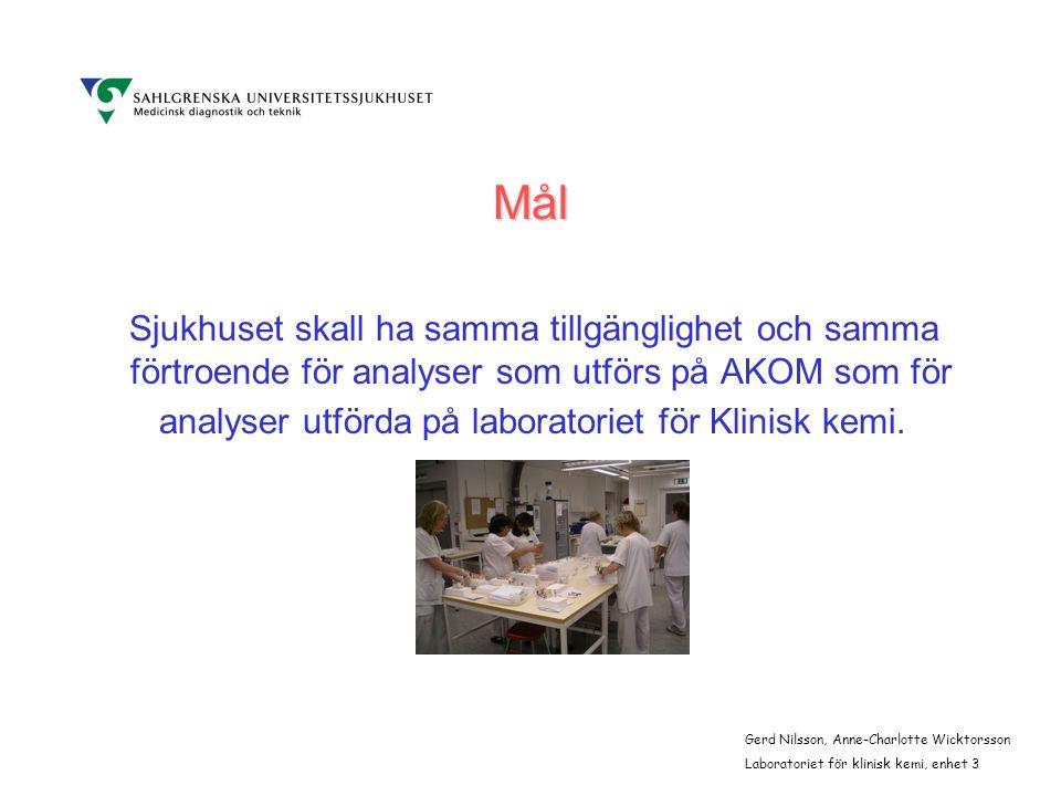 Mål Sjukhuset skall ha samma tillgänglighet och samma förtroende för analyser som utförs på AKOM som för analyser utförda på laboratoriet för Klinisk kemi.