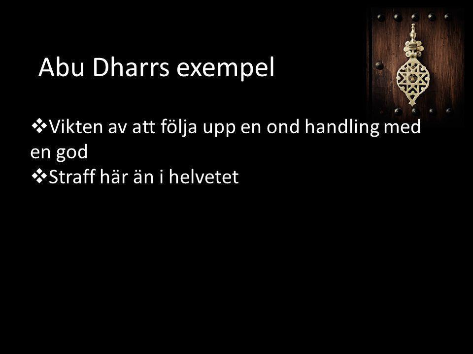 Abu Dharrs exempel  Vikten av att följa upp en ond handling med en god  Straff här än i helvetet