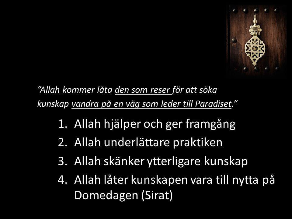 1.Allah hjälper och ger framgång 2.Allah underlättare praktiken 3.Allah skänker ytterligare kunskap 4.Allah låter kunskapen vara till nytta på Domedag