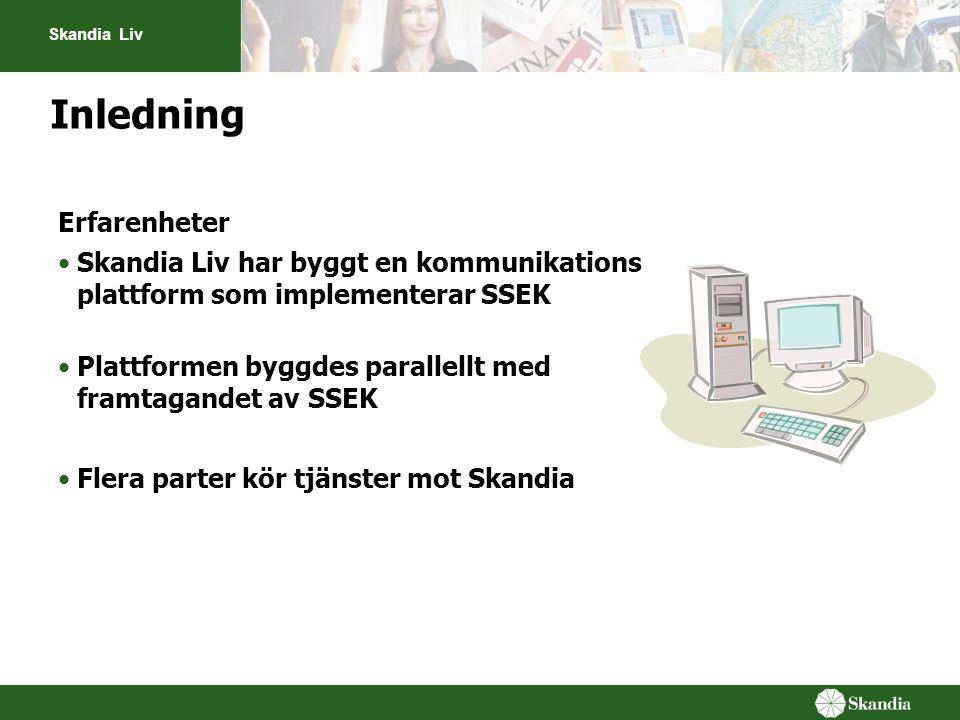 Skandia Liv Inledning Erfarenheter Skandia Liv har byggt en kommunikations plattform som implementerar SSEK Plattformen byggdes parallellt med framtagandet av SSEK Flera parter kör tjänster mot Skandia
