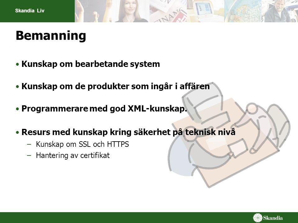 Skandia Liv Bemanning Kunskap om bearbetande system Kunskap om de produkter som ingår i affären Programmerare med god XML-kunskap.