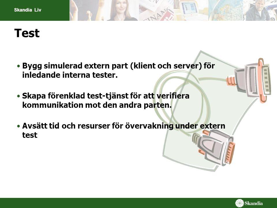 Skandia Liv Test Bygg simulerad extern part (klient och server) för inledande interna tester. Skapa förenklad test-tjänst för att verifiera kommunikat
