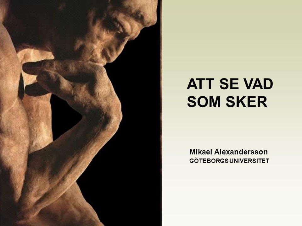 Mikael Alexandersson GÖTEBORGS UNIVERSITET ATT SE VAD SOM SKER