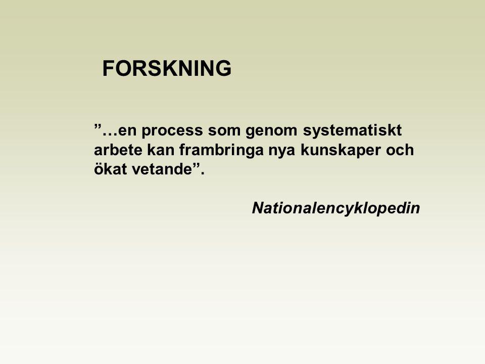 """""""…en process som genom systematiskt arbete kan frambringa nya kunskaper och ökat vetande"""". Nationalencyklopedin FORSKNING"""
