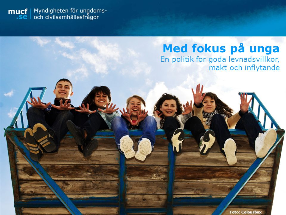 MUCF:s utvecklade uppdrag Stöd till kommuner och landsting utvecklas: kunskapsbaserad ungdomspolitik långsiktigt och anpassat Foto: Colourbox