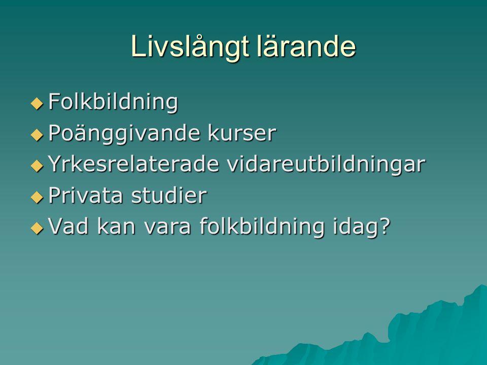 Livslångt lärande  Folkbildning  Poänggivande kurser  Yrkesrelaterade vidareutbildningar  Privata studier  Vad kan vara folkbildning idag