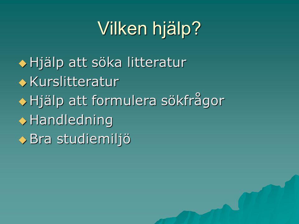 Vilken hjälp?  Hjälp att söka litteratur  Kurslitteratur  Hjälp att formulera sökfrågor  Handledning  Bra studiemiljö