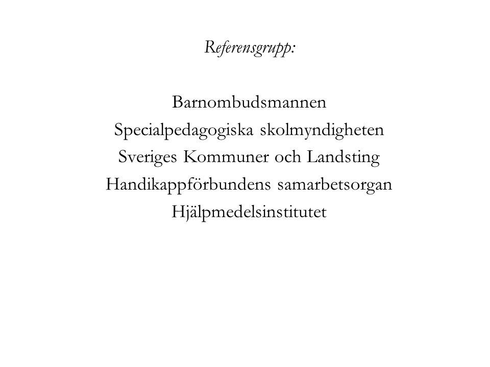Referensgrupp: Barnombudsmannen Specialpedagogiska skolmyndigheten Sveriges Kommuner och Landsting Handikappförbundens samarbetsorgan Hjälpmedelsinstitutet